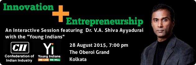 "Dr. V.A. Shiva Ayyadurai to participate in an interactive session on Innovation and Entrepreneurship with ""Young Indians"" on August 28, 2015 at Kolkata."